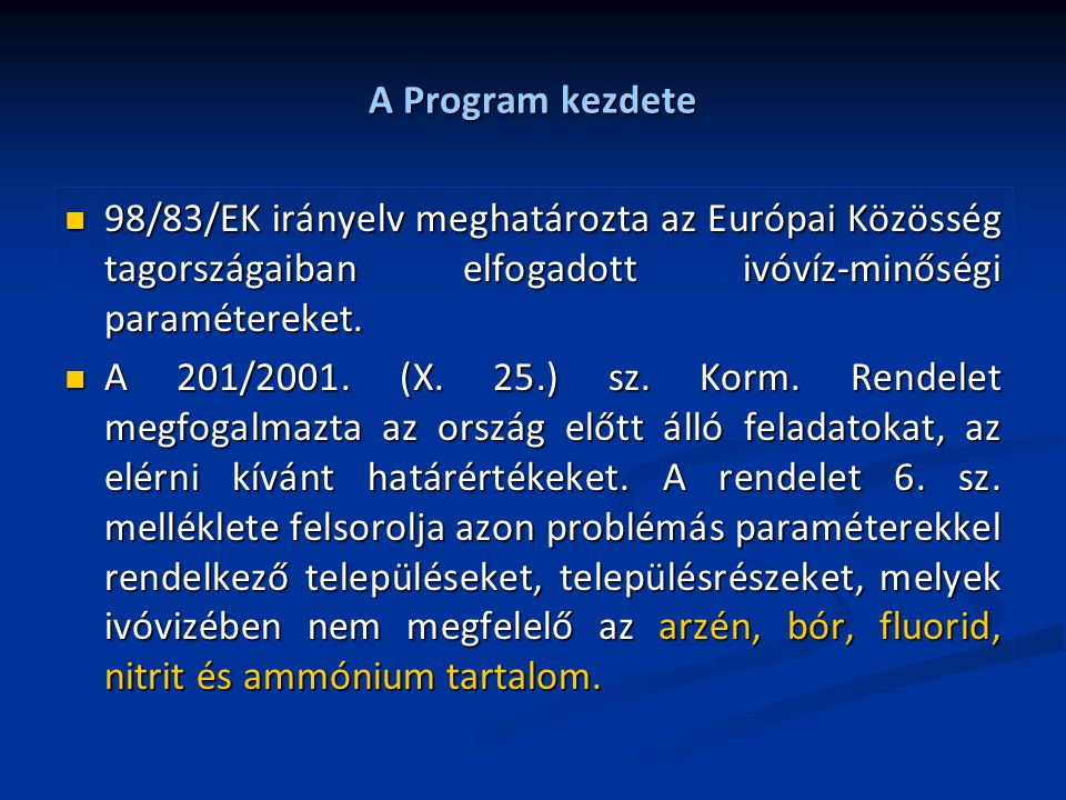 A Program kezdete 98/83/EK irányelv meghatározta az Európai Közösség tagországaiban elfogadott ivóvíz-minőségi paramétereket. 98/83/EK irányelv meghat
