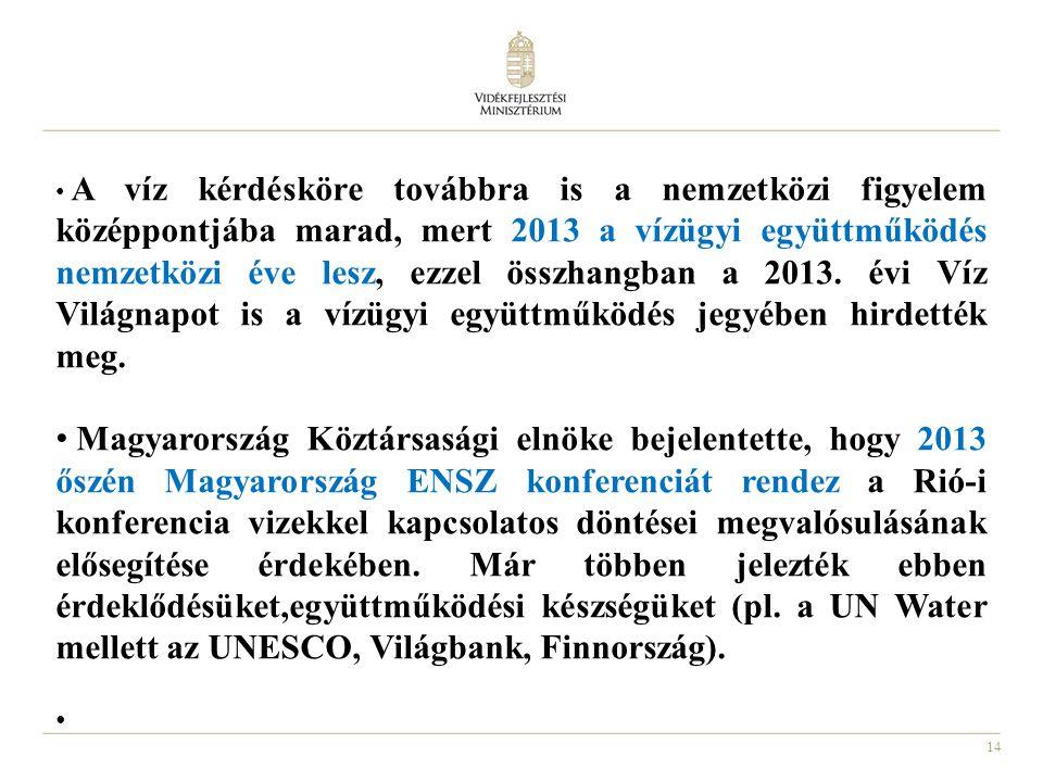 14 A víz kérdésköre továbbra is a nemzetközi figyelem középpontjába marad, mert 2013 a vízügyi együttműködés nemzetközi éve lesz, ezzel összhangban a 2013.