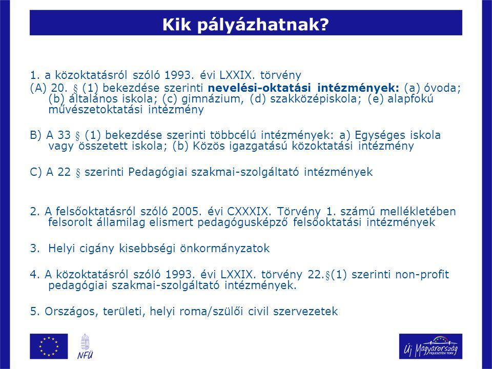 Kik pályázhatnak? 1. a közoktatásról szóló 1993. évi LXXIX. törvény (A) 20. § (1) bekezdése szerinti nevelési-oktatási intézmények: (a) óvoda; (b) ált