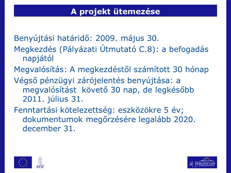 A projekt ütemezése Benyújtási határidő: 2009. május 30. Megkezdés (Pályázati Útmutató C.8): a befogadás napjától Megvalósítás: A megkezdéstől számíto