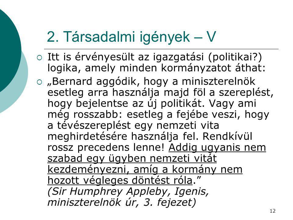 """12 2. Társadalmi igények – V  Itt is érvényesült az igazgatási (politikai?) logika, amely minden kormányzatot áthat:  """"Bernard aggódik, hogy a minis"""