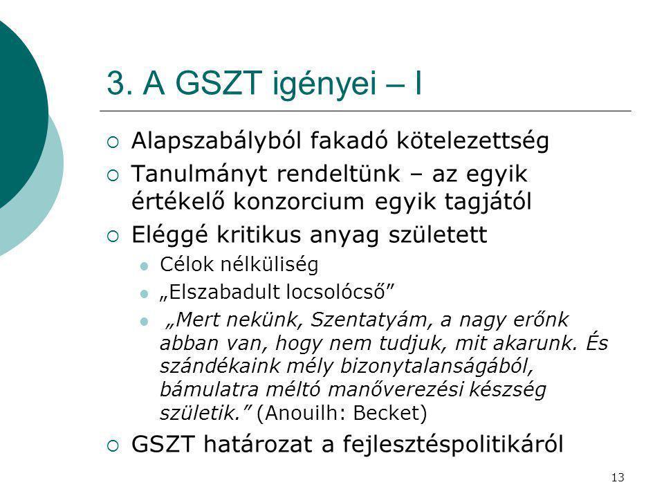 13 3. A GSZT igényei – I  Alapszabályból fakadó kötelezettség  Tanulmányt rendeltünk – az egyik értékelő konzorcium egyik tagjától  Eléggé kritikus
