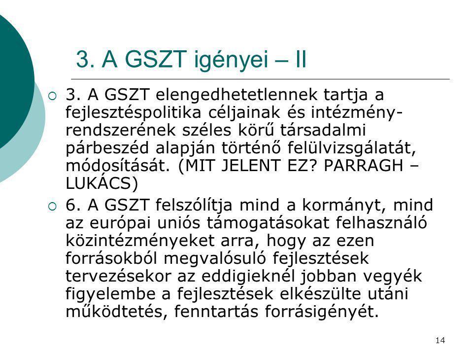 14 3. A GSZT igényei – II  3. A GSZT elengedhetetlennek tartja a fejlesztéspolitika céljainak és intézmény- rendszerének széles körű társadalmi párbe