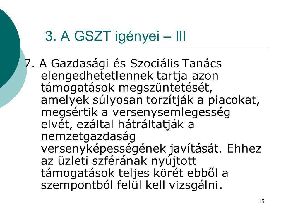 15 3. A GSZT igényei – III 7. A Gazdasági és Szociális Tanács elengedhetetlennek tartja azon támogatások megszüntetését, amelyek súlyosan torzítják a