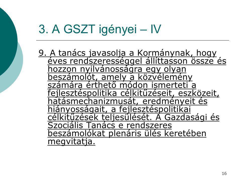16 3. A GSZT igényei – IV 9. A tanács javasolja a Kormánynak, hogy éves rendszerességgel állíttasson össze és hozzon nyilvánosságra egy olyan beszámol
