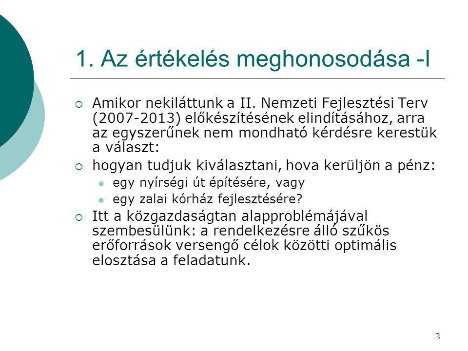 3 1. Az értékelés meghonosodása -I  Amikor nekiláttunk a II. Nemzeti Fejlesztési Terv (2007-2013) előkészítésének elindításához, arra az egyszerűnek