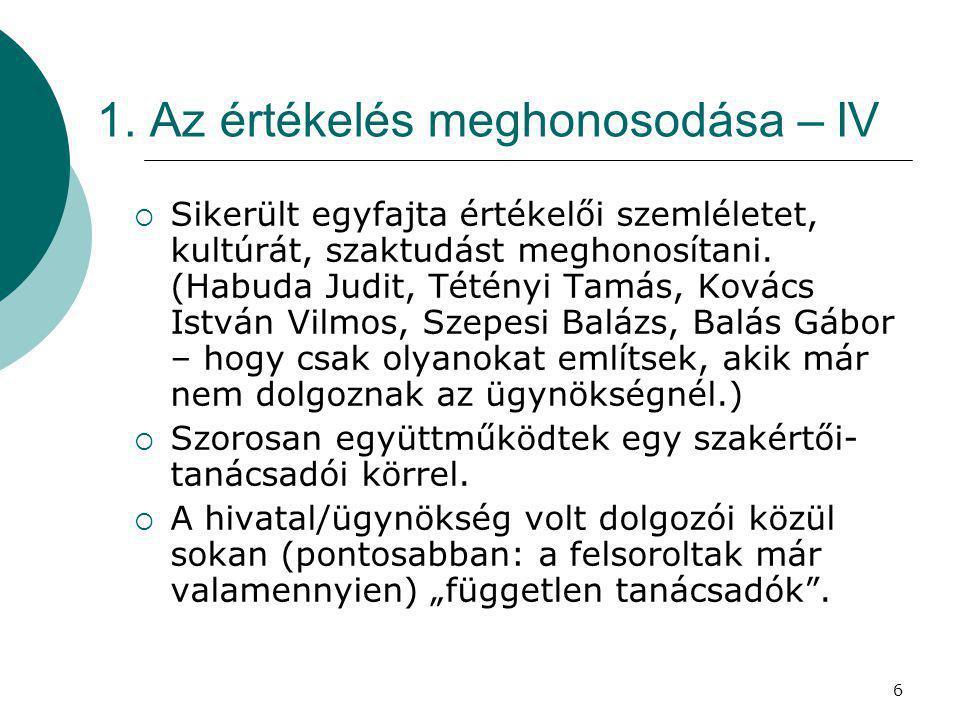 17 Tanulságok  A magyar államigazgatás – elsősorban az EU-tagság hatására, az EU módszertanát követve – nagy lépéseket tett az értékelés különféle formáinak meghonosítására.