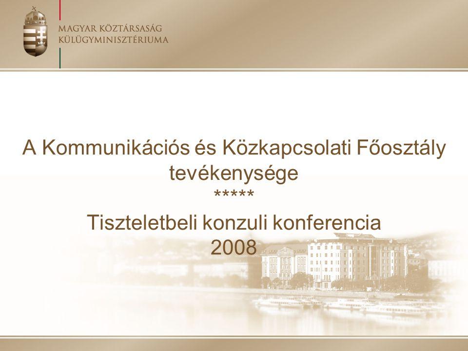 A Kommunikációs és Közkapcsolati Főosztály tevékenysége ***** Tiszteletbeli konzuli konferencia 2008