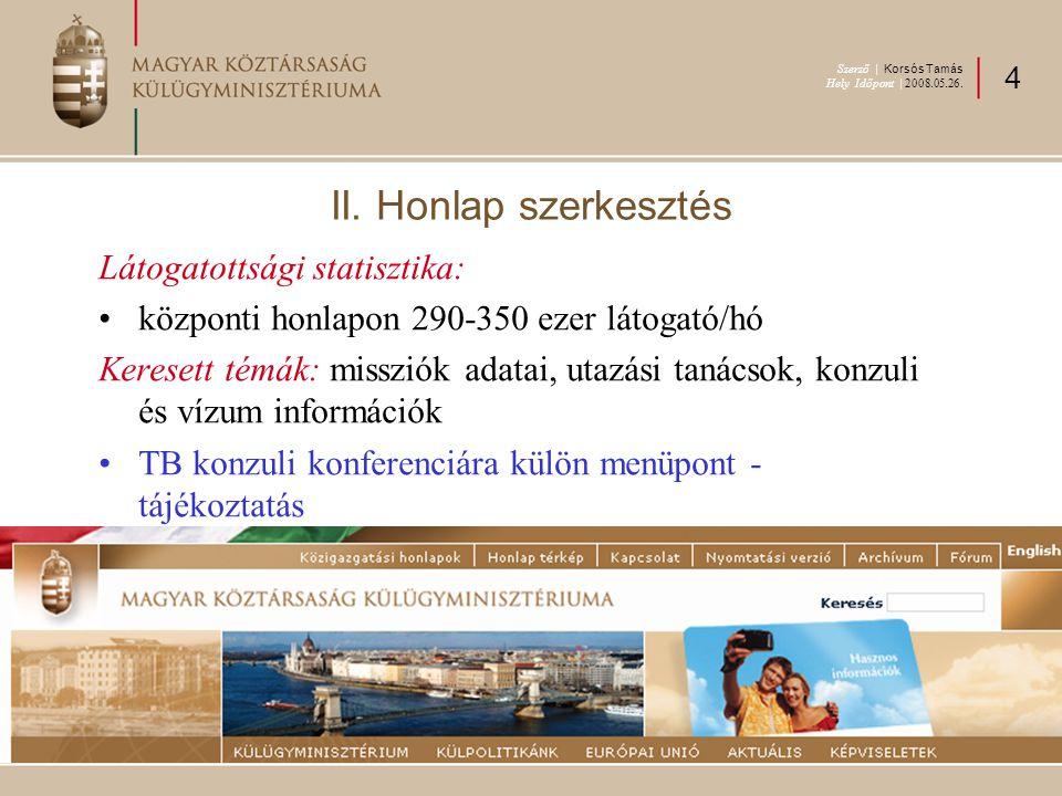 II. Honlap szerkesztés Látogatottsági statisztika: központi honlapon 290-350 ezer látogató/hó Keresett témák: missziók adatai, utazási tanácsok, konzu
