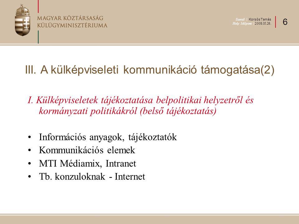 I. Külképviseletek tájékoztatása belpolitikai helyzetről és kormányzati politikákról (belső tájékoztatás) Információs anyagok, tájékoztatók Kommunikác