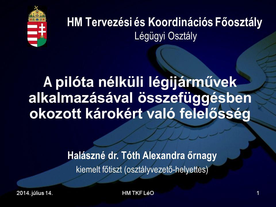 2014. július 14.HM TKF LéO1 HM Tervezési és Koordinációs Főosztály Légügyi Osztály A pilóta nélküli légijárművek alkalmazásával összefüggésben okozott