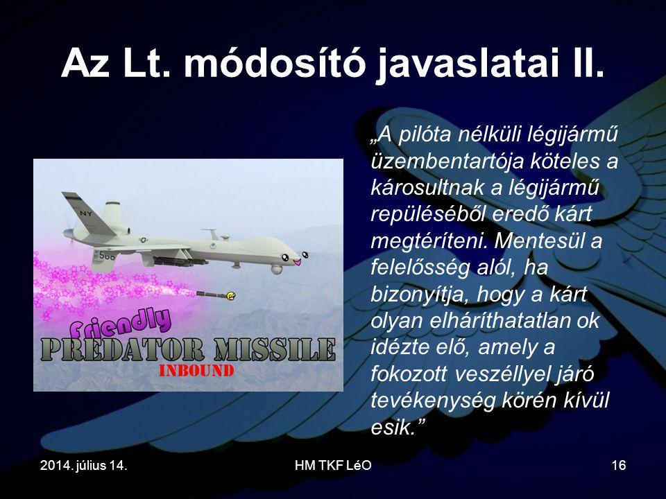 """Az Lt. módosító javaslatai II. """"A pilóta nélküli légijármű üzembentartója köteles a károsultnak a légijármű repüléséből eredő kárt megtéríteni. Mentes"""