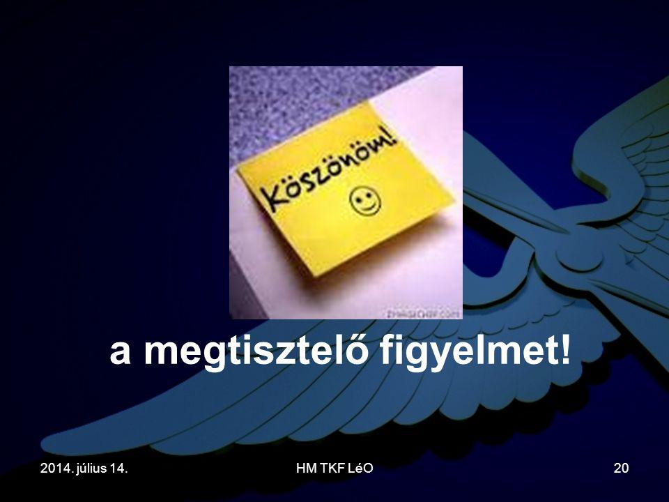 2014. július 14.HM TKF LéO20 a megtisztelő figyelmet!