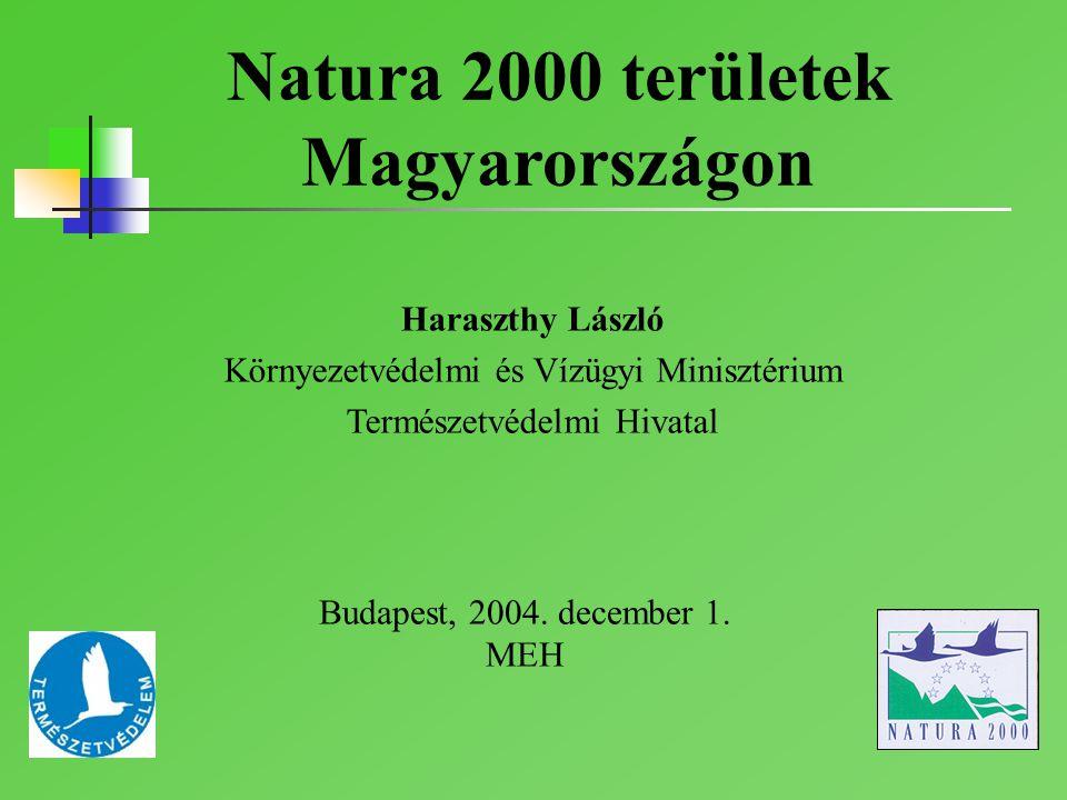 Natura 2000 területek Magyarországon Haraszthy László Környezetvédelmi és Vízügyi Minisztérium Természetvédelmi Hivatal Budapest, 2004. december 1. ME