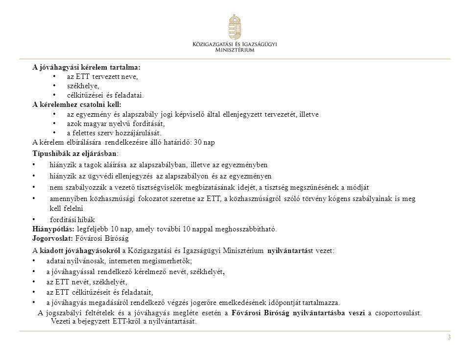 4 Tagállami helyzetkép A Közigazgatási és Igazságügyi Minisztérium Határon Átnyúló Területi Közigazgatási Kapcsolatok Osztálya 2011 februárjában kérdőíves felmérést végzett a tagállami jóváhagyó hatóságok körében a gyakorlati tapasztalatok és a jogalkotási problémák felmérésére.