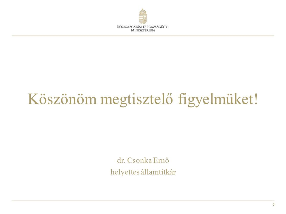 6 Köszönöm megtisztelő figyelmüket! dr. Csonka Ernő helyettes államtitkár