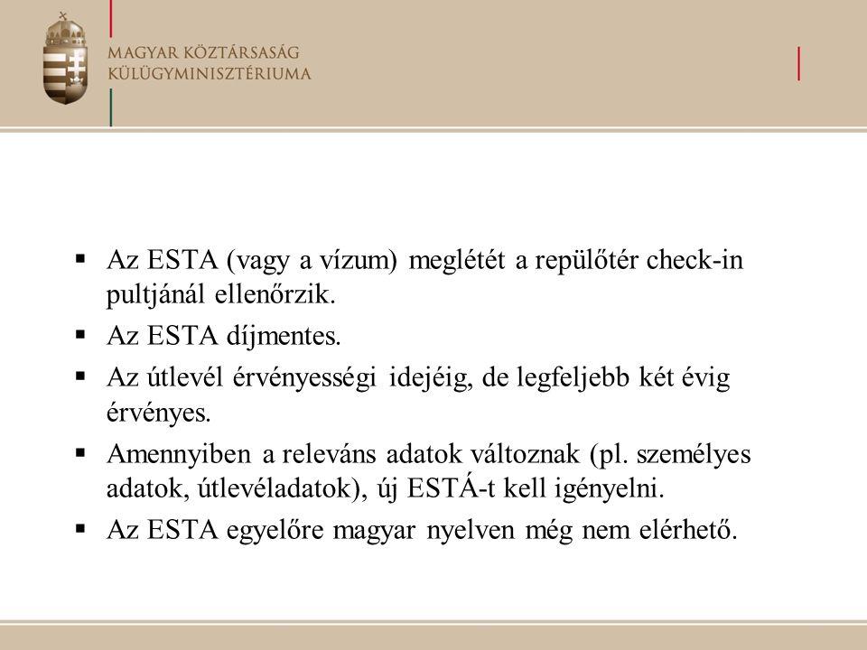  Az ESTA (vagy a vízum) meglétét a repülőtér check-in pultjánál ellenőrzik.  Az ESTA díjmentes.  Az útlevél érvényességi idejéig, de legfeljebb két