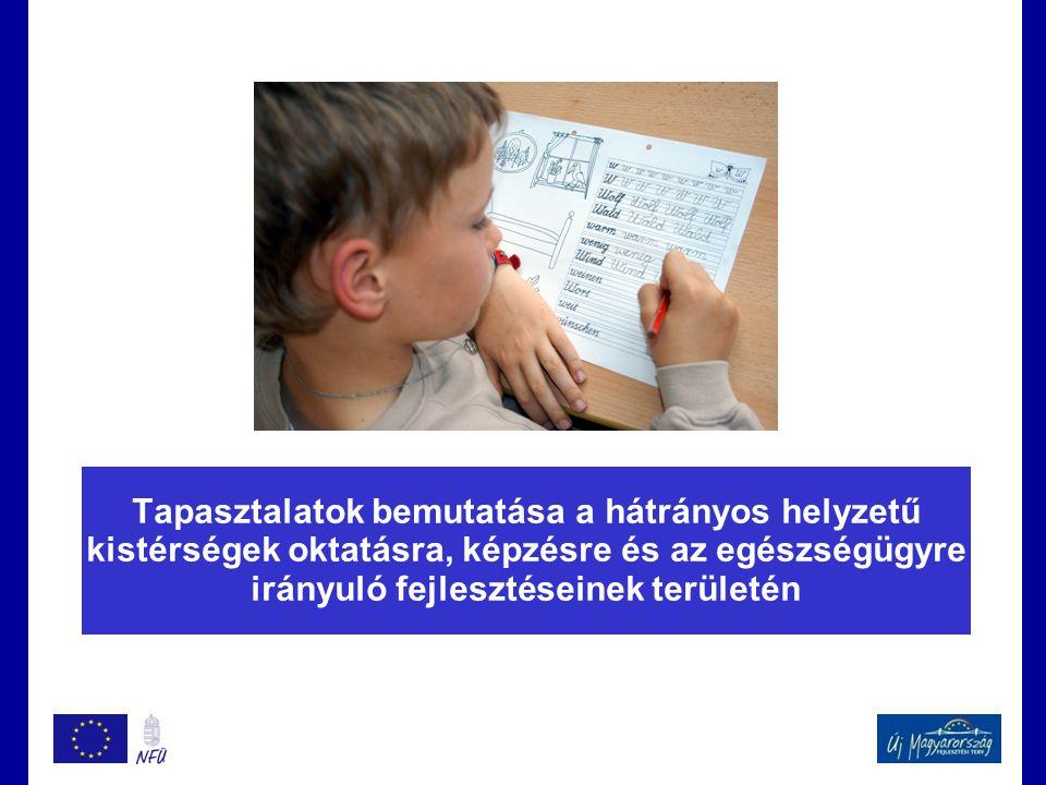 Tapasztalatok bemutatása a hátrányos helyzetű kistérségek oktatásra, képzésre és az egészségügyre irányuló fejlesztéseinek területén