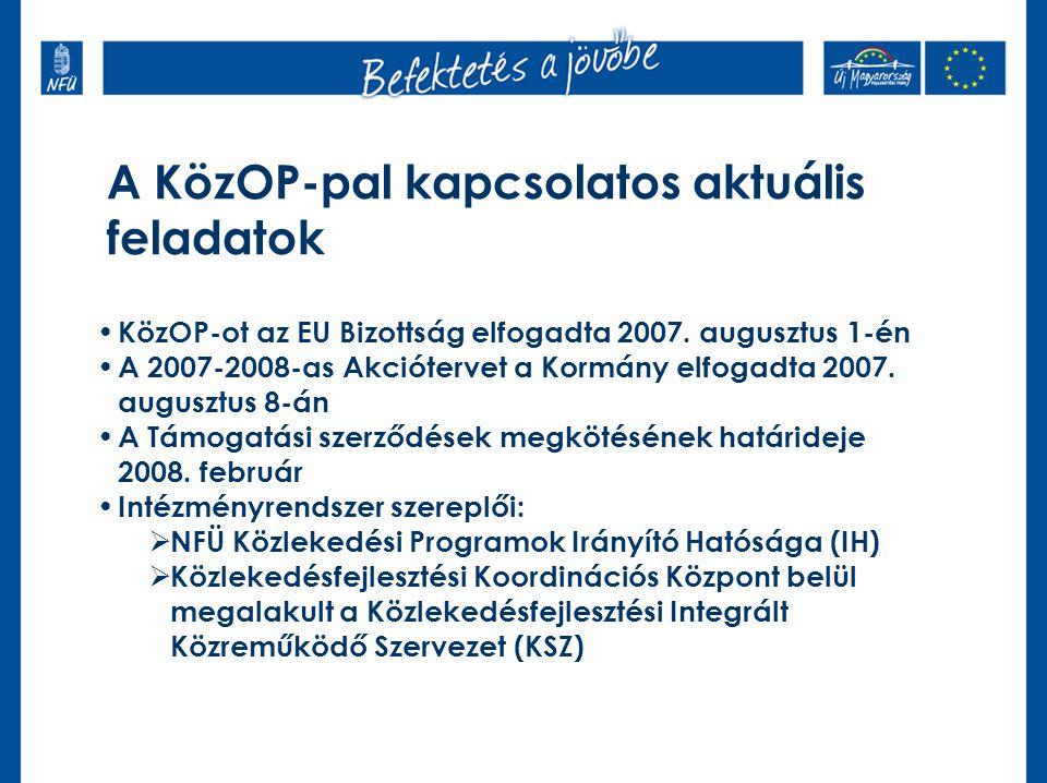 A KözOP-pal kapcsolatos aktuális feladatok KözOP-ot az EU Bizottság elfogadta 2007. augusztus 1-én A 2007-2008-as Akciótervet a Kormány elfogadta 2007