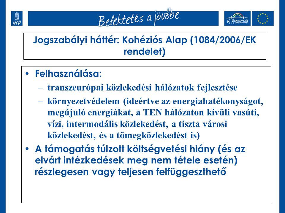 Jogszabályi háttér: Kohéziós Alap (1084/2006/EK rendelet) Felhasználása: –transzeurópai közlekedési hálózatok fejlesztése –környezetvédelem (ideértve