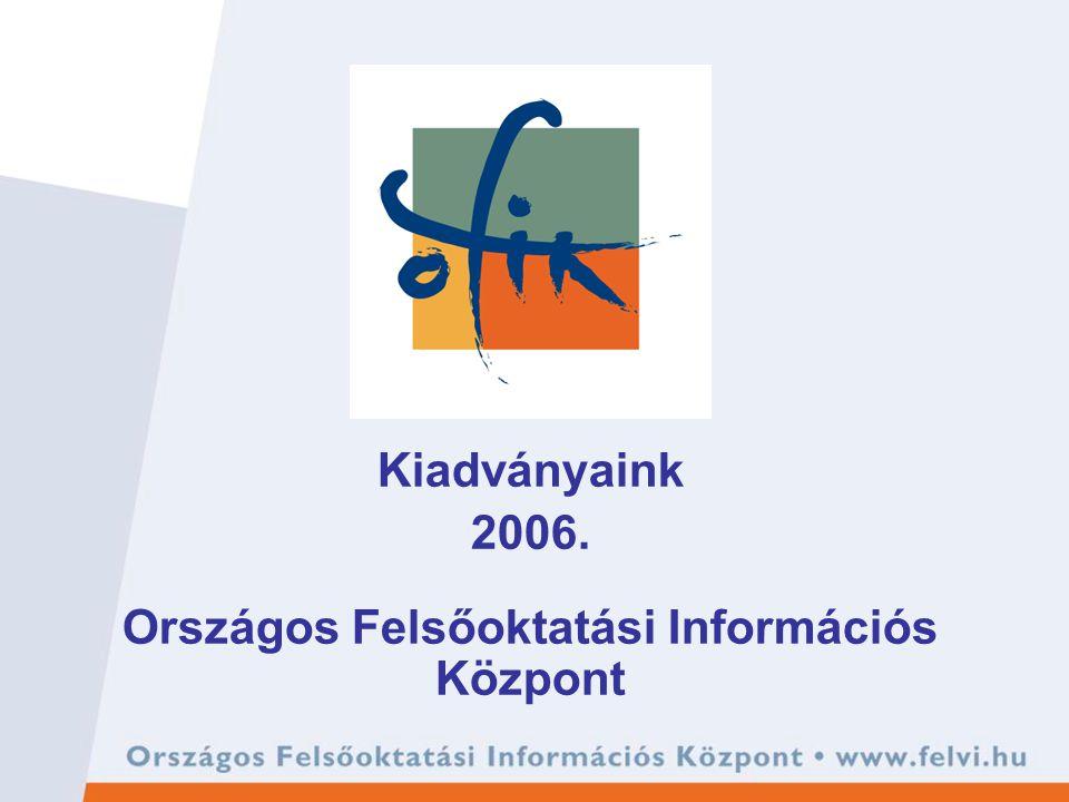 Kiadványaink 2006. Országos Felsőoktatási Információs Központ