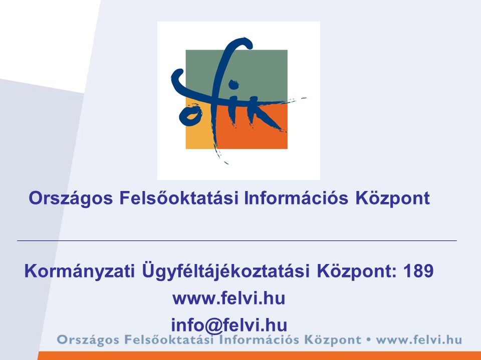 Országos Felsőoktatási Információs Központ Kormányzati Ügyféltájékoztatási Központ: 189 www.felvi.hu info@felvi.hu