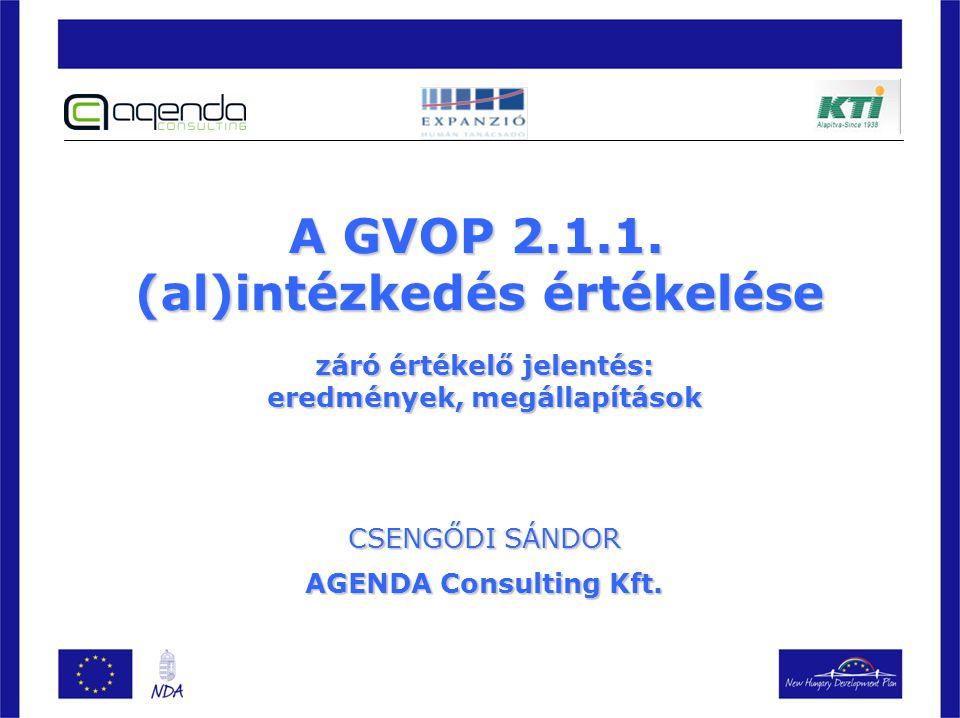 A GVOP 2.1.1. (al)intézkedés értékelése záró értékelő jelentés: eredmények, megállapítások CSENGŐDI SÁNDOR AGENDA Consulting Kft.