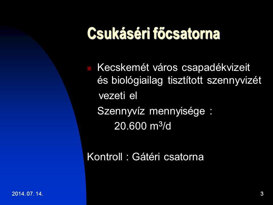 2014. 07. 14.3 Csukáséri főcsatorna Kecskemét város csapadékvizeit és biológiailag tisztított szennyvizét vezeti el Szennyvíz mennyisége : 20.600 m 3