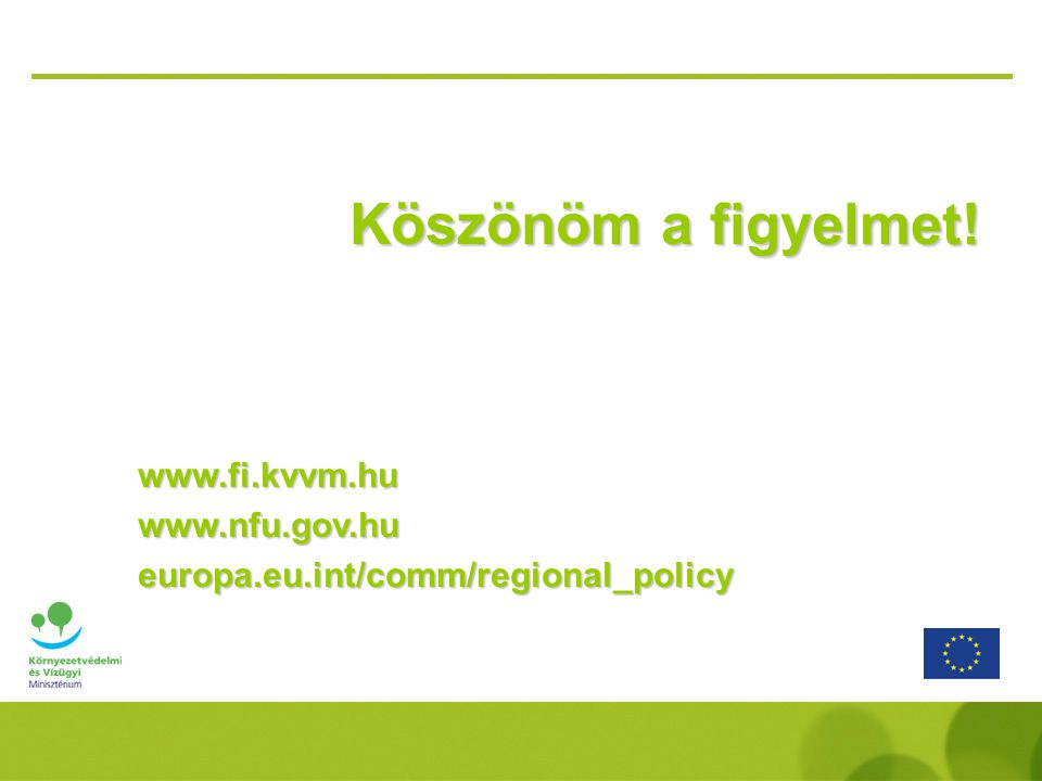 Köszönöm a figyelmet! www.fi.kvvm.huwww.nfu.gov.hueuropa.eu.int/comm/regional_policy