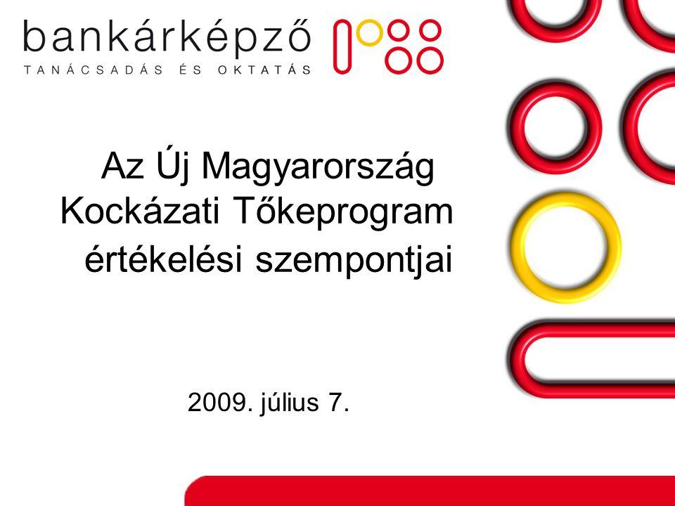 Az Új Magyarország Kockázati Tőkeprogram értékelési szempontjai 2009. július 7.