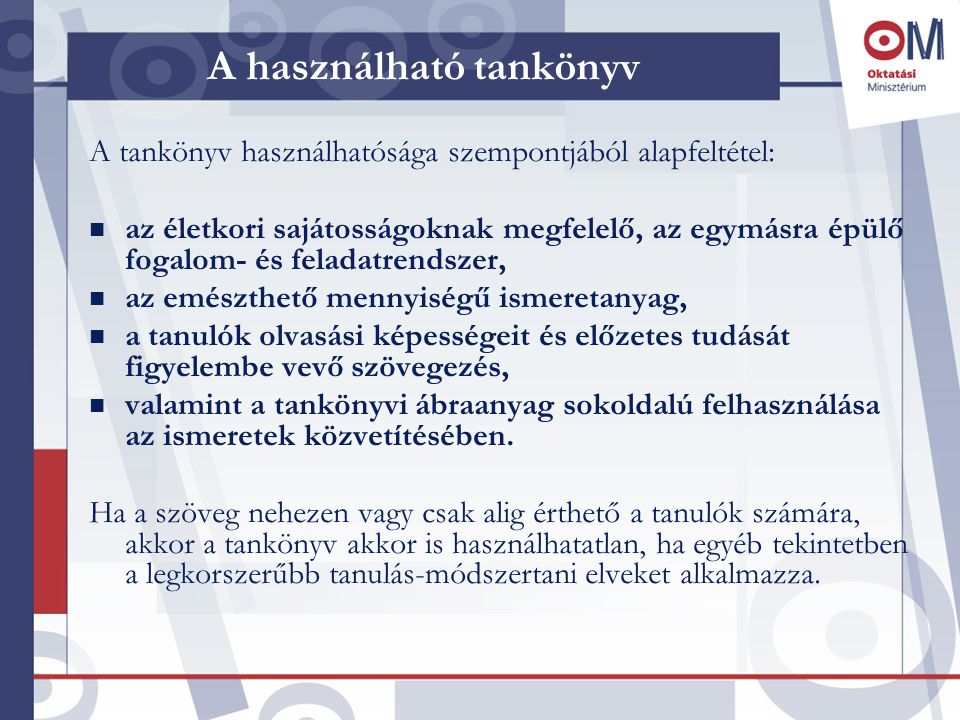 A használható tankönyv A tankönyv használhatósága szempontjából alapfeltétel: n az életkori sajátosságoknak megfelelő, az egymásra épülő fogalom- és f