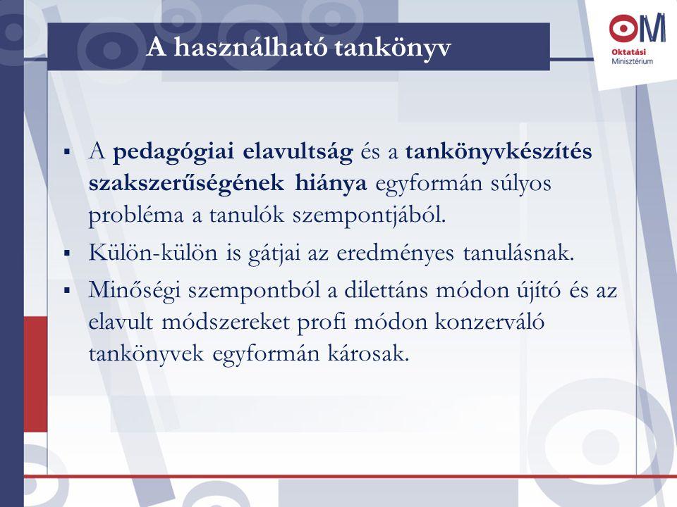 A használható tankönyv  A pedagógiai elavultság és a tankönyvkészítés szakszerűségének hiánya egyformán súlyos probléma a tanulók szempontjából.  Kü