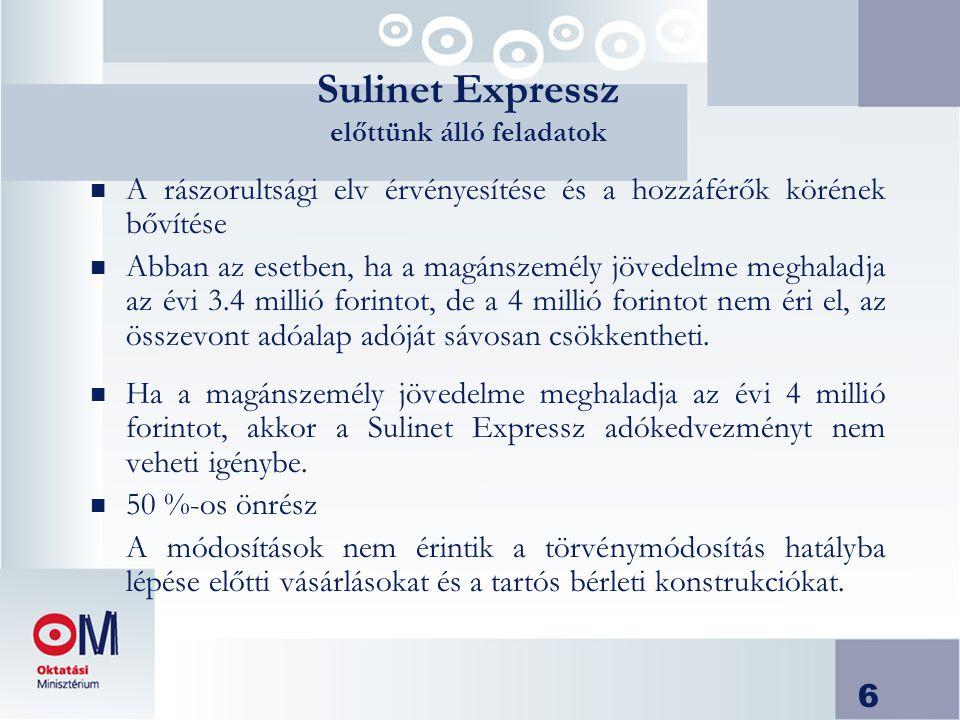 6 Sulinet Expressz előttünk álló feladatok n A rászorultsági elv érvényesítése és a hozzáférők körének bővítése n Abban az esetben, ha a magánszemély jövedelme meghaladja az évi 3.4 millió forintot, de a 4 millió forintot nem éri el, az összevont adóalap adóját sávosan csökkentheti.