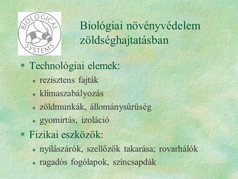 Biológiai növényvédelem zöldséghajtatásban §Technológiai elemek: l rezisztens fajták l klímaszabályozás l zöldmunkák, állománysűrűség l gyomirtás, izo
