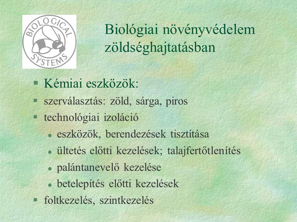Biológiai növényvédelem zöldséghajtatásban §Kémiai eszközök: §szerválasztás: zöld, sárga, piros §technológiai izoláció l eszközök, berendezések tisztí