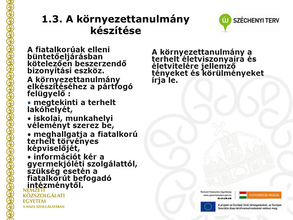 1.3. A környezettanulmány készítése A fiatalkorúak elleni büntetőeljárásban kötelezően beszerzendő bizonyítási eszköz. A környezettanulmány elkészítés
