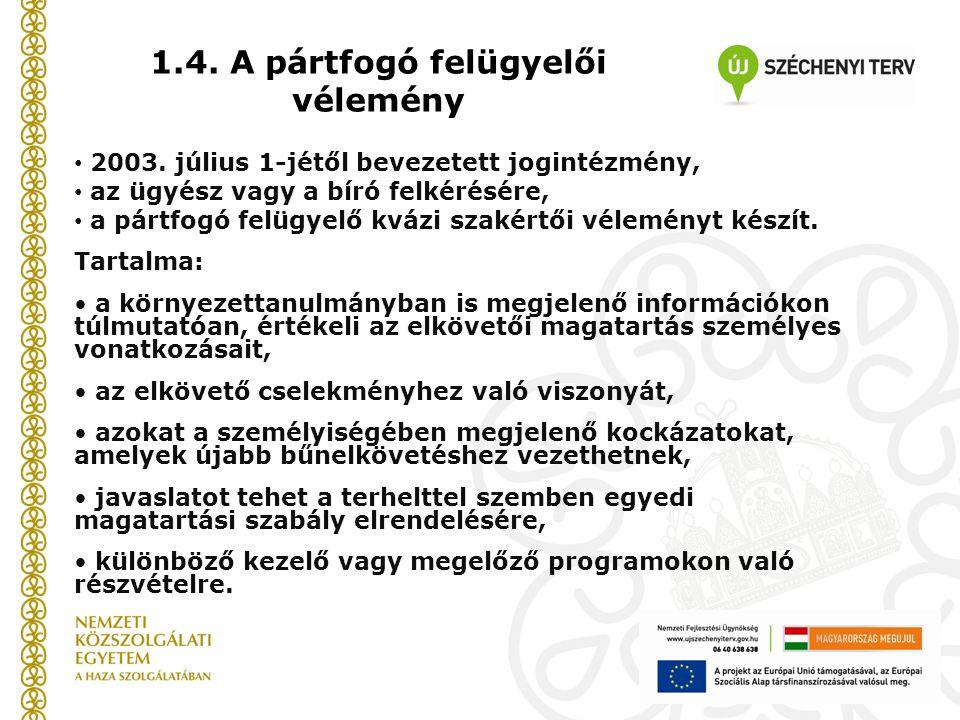 1.4. A pártfogó felügyelői vélemény 2003. július 1-jétől bevezetett jogintézmény, az ügyész vagy a bíró felkérésére, a pártfogó felügyelő kvázi szakér