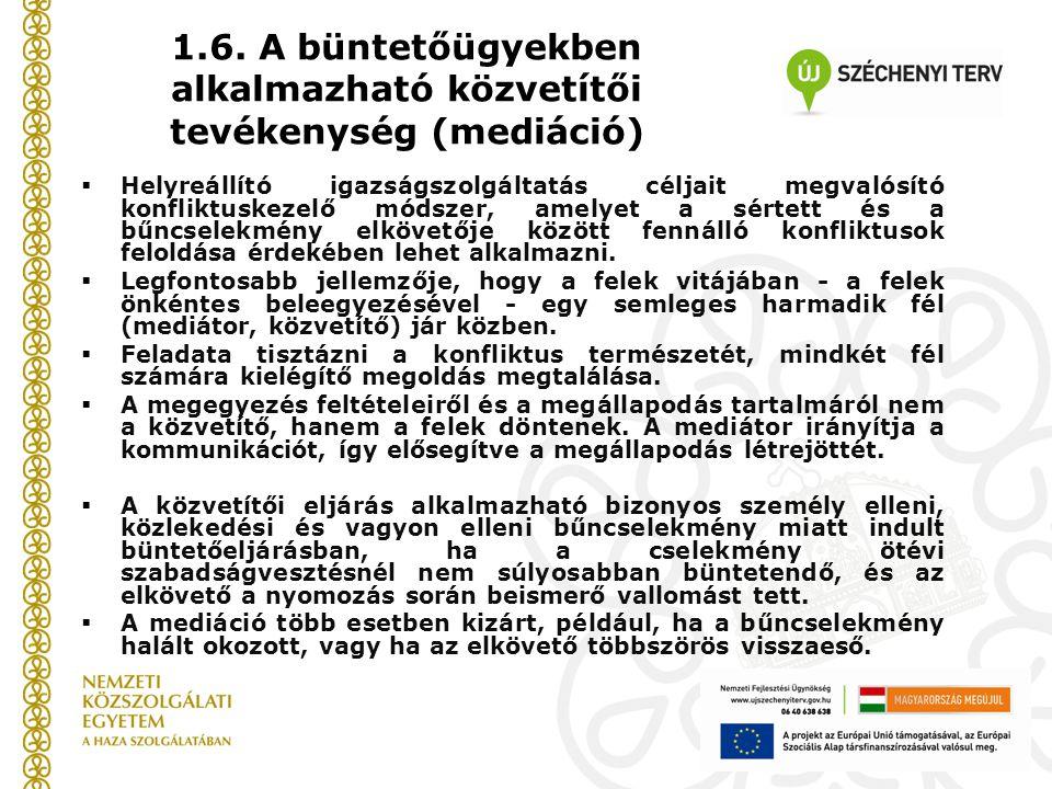1.6. A büntetőügyekben alkalmazható közvetítői tevékenység (mediáció)  Helyreállító igazságszolgáltatás céljait megvalósító konfliktuskezelő módszer,