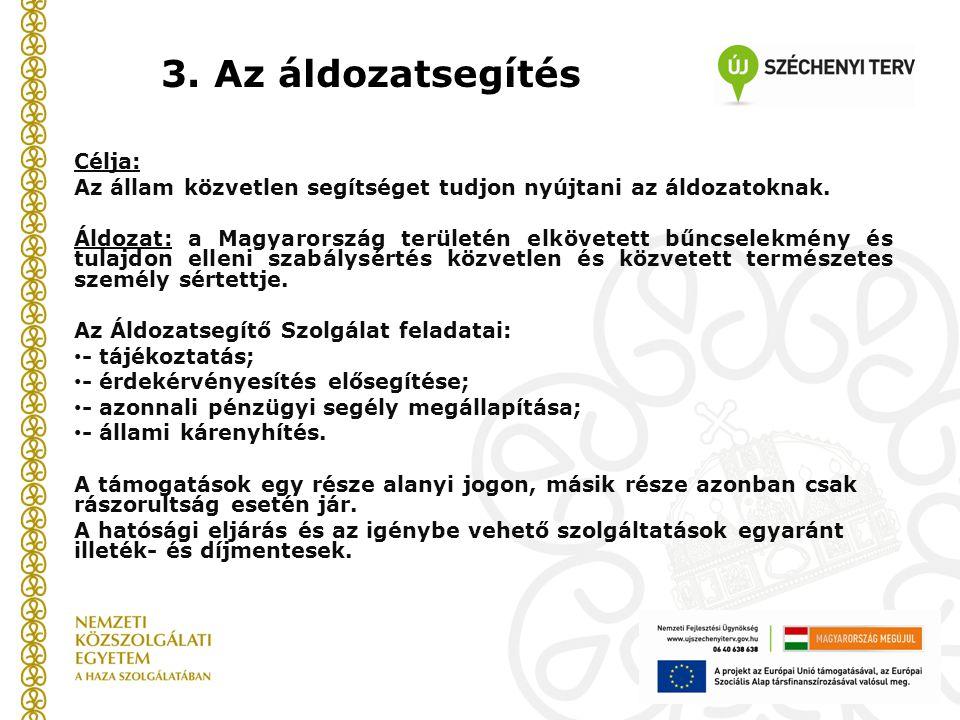 3. Az áldozatsegítés Célja: Az állam közvetlen segítséget tudjon nyújtani az áldozatoknak. Áldozat: a Magyarország területén elkövetett bűncselekmény