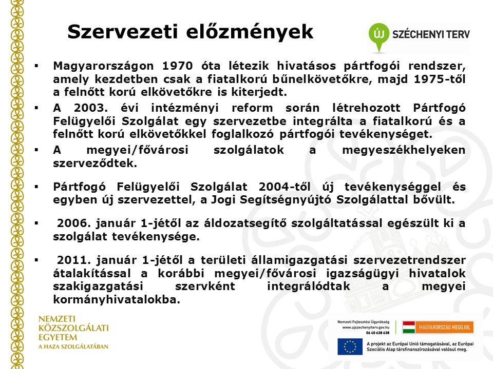 Szervezeti előzmények  Magyarországon 1970 óta létezik hivatásos pártfogói rendszer, amely kezdetben csak a fiatalkorú bűnelkövetőkre, majd 1975-től
