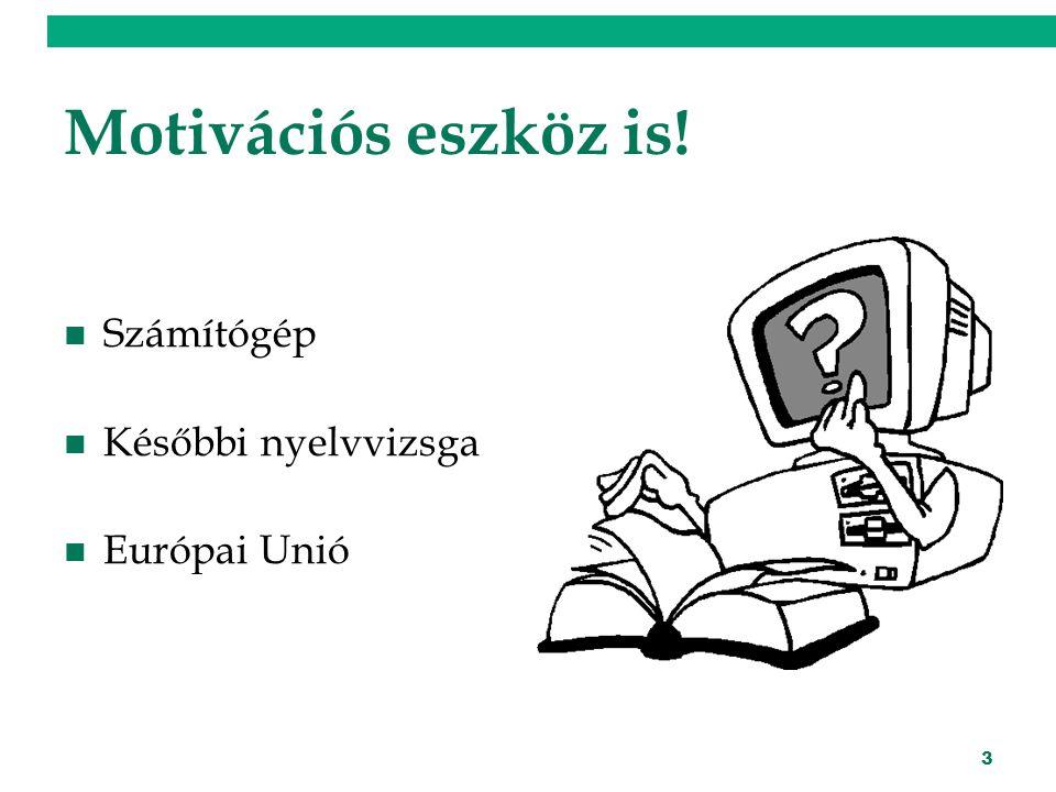 3 Motivációs eszköz is! Számítógép Későbbi nyelvvizsga Európai Unió