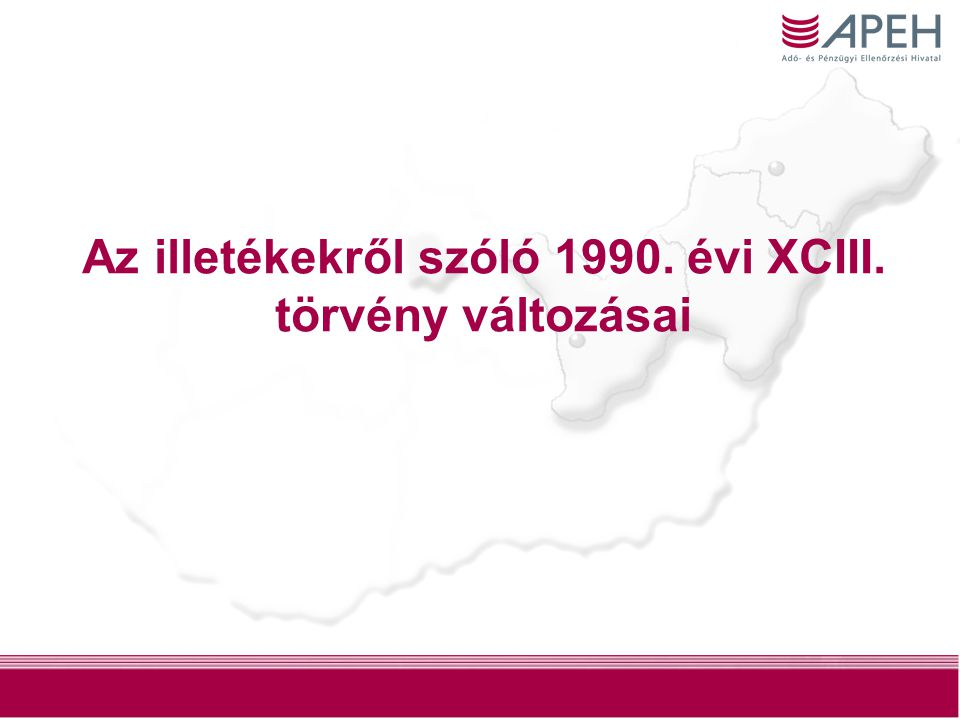 1 Az illetékekről szóló 1990. évi XCIII. törvény változásai