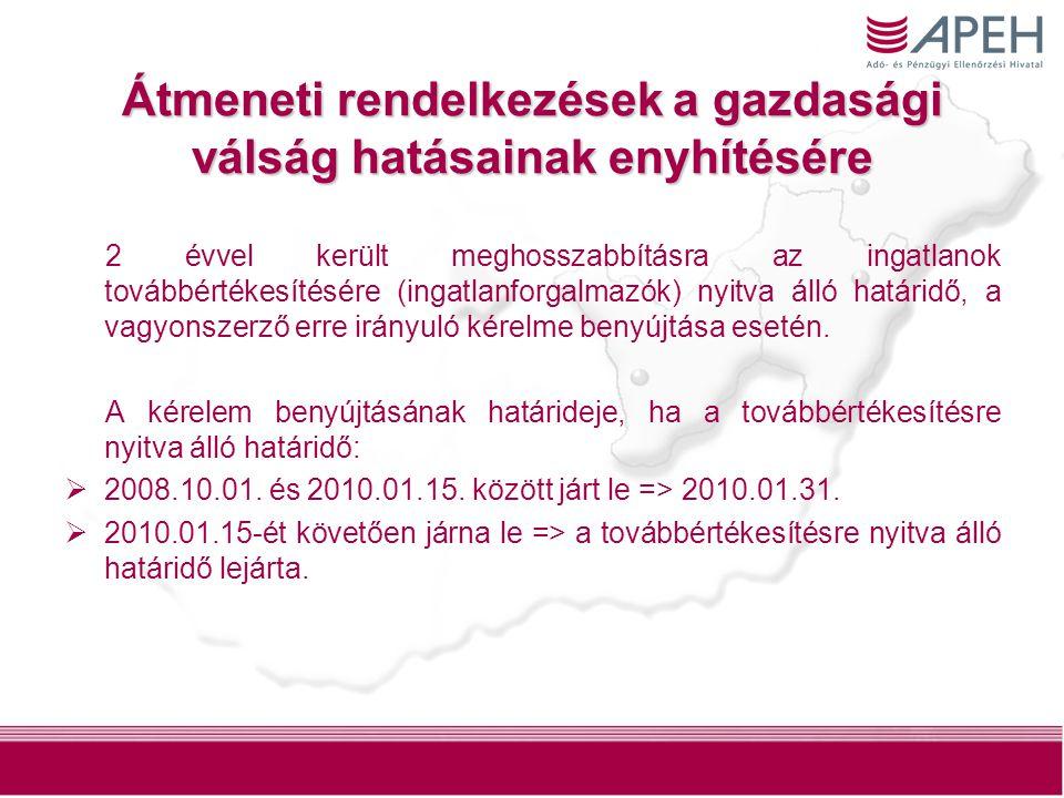 11 Átmeneti rendelkezések a gazdasági válság hatásainak enyhítésére 2 évvel került meghosszabbításra az ingatlanok továbbértékesítésére (ingatlanforga
