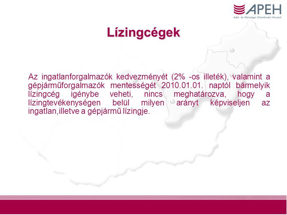 9 Lízingcégek Az ingatlanforgalmazók kedvezményét (2% -os illeték), valamint a gépjárműforgalmazók mentességét 2010.01.01. naptól bármelyik lízingcég