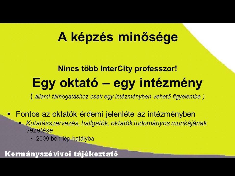 A képzés minősége Nincs több InterCity professzor! Egy oktató – egy intézmény ( állami támogatáshoz csak egy intézményben vehető figyelembe )  Fontos
