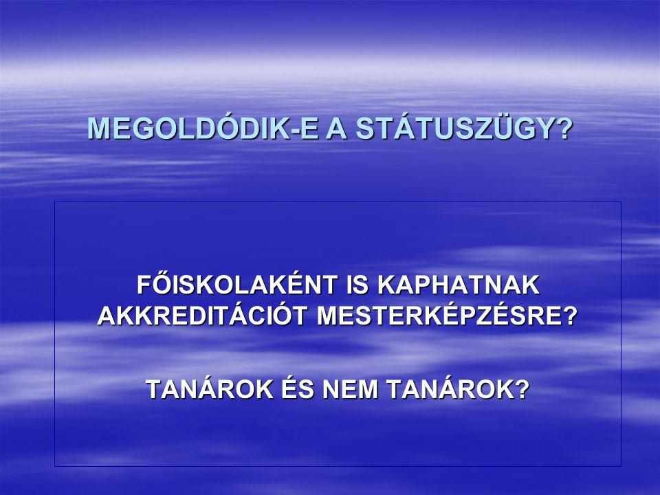 MEGOLDÓDIK-E A STÁTUSZÜGY. FŐISKOLAKÉNT IS KAPHATNAK AKKREDITÁCIÓT MESTERKÉPZÉSRE.