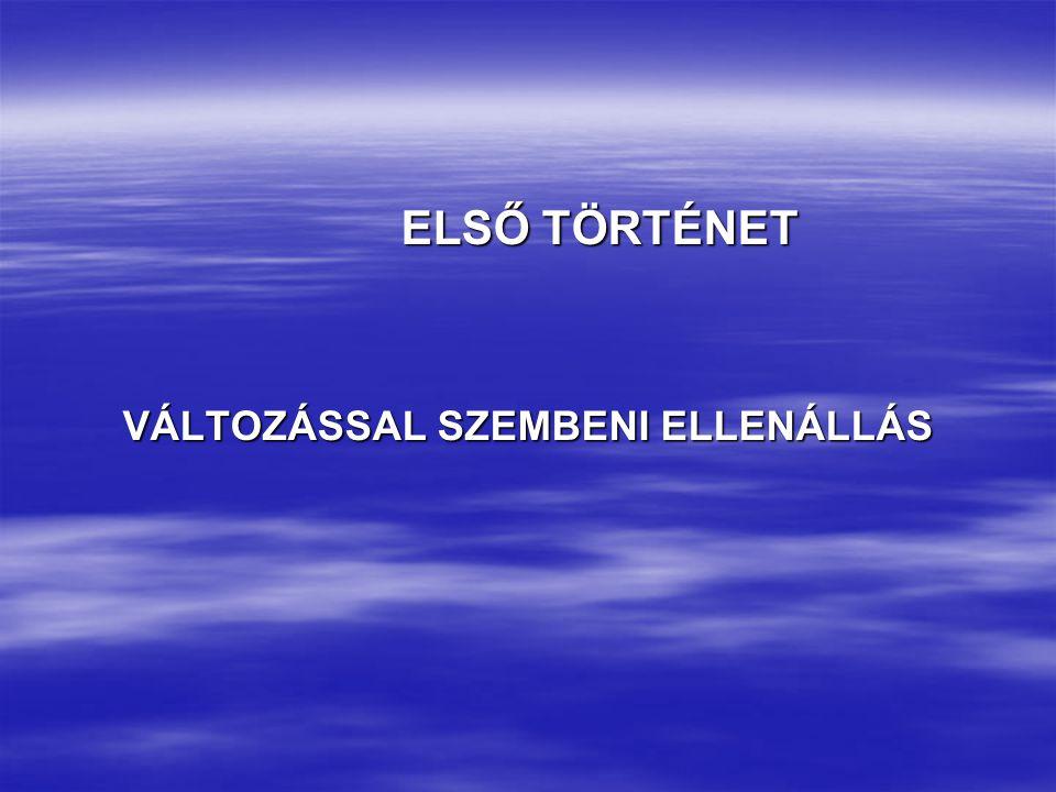 ELSŐ TÖRTÉNET ELSŐ TÖRTÉNET VÁLTOZÁSSAL SZEMBENI ELLENÁLLÁS