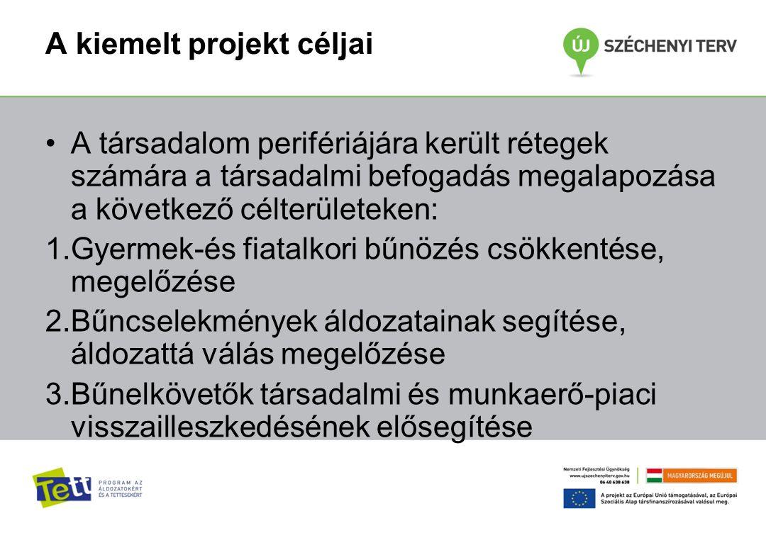 A kiemelt projekt céljai A társadalom perifériájára került rétegek számára a társadalmi befogadás megalapozása a következő célterületeken: 1.Gyermek-é