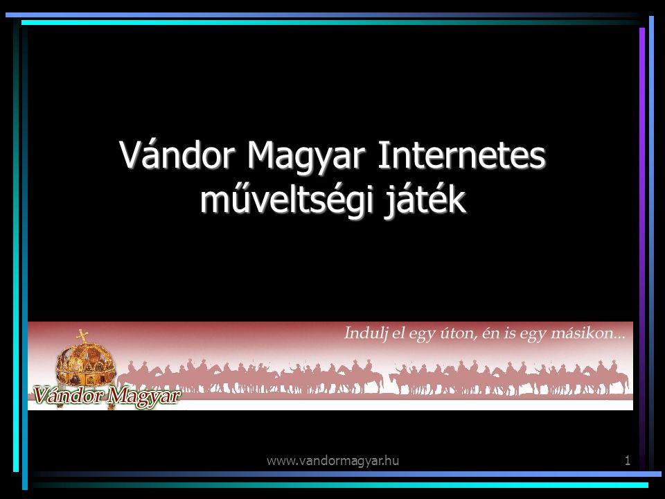 www.vandormagyar.hu1 Vándor Magyar Internetes műveltségi játék