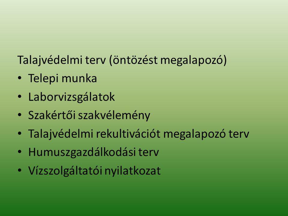 Talajvédelmi hatósági eljárás Mezőgazdasági célú tereprendezés megvalósítási, engedélyezési terve -Geodéziai talajvédelmi terv Környezetvédelmi engedélyek Vízjogi üzemeltetési engedély Kiviteli tervek